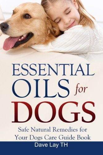 Essential Oils for Dogs: Safe Natural Remedies for Your Dogs Care Guide Book (Volume 2)