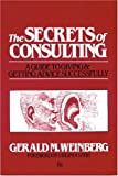 The Secrets of Consulting a Guide to Giving and Getting Advice Successfully (0932633013) by Weinberg, Gerald