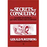 The Secrets of Consulting: A Guide to Giving and Getting Advice Successfully ~ Gerald M. Weinberg