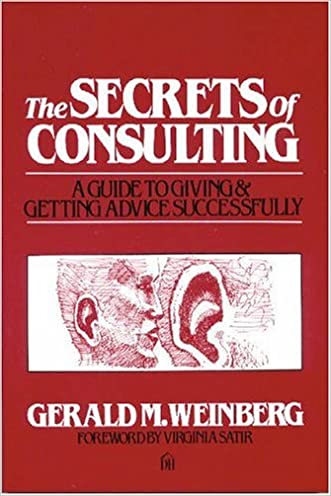 The Secrets of Consulting: A Guide to Giving and Getting Advice Successfully written by Gerald M. Weinberg