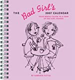 The Bad Girl's 2007 Engagement Calendar: Your Bad Girl Life on a Weekly Basis (0811853268) by Tuttle, Cameron