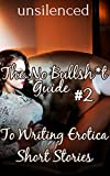 img - for The No Bullsh*t Guide To Writing Erotica Short Stories (Write Erotica for Money) book / textbook / text book