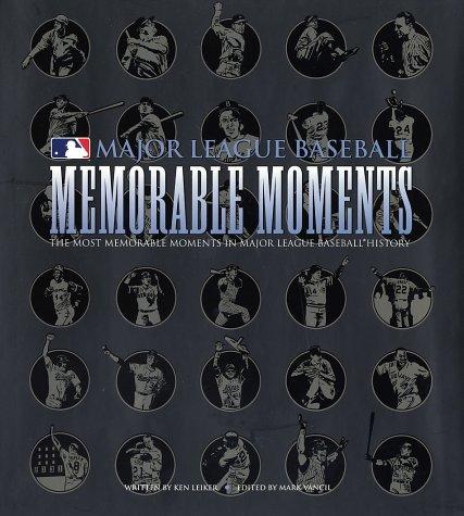 Major League Baseball Memorable Moments: The Most Memorable Moments in Major League Baseball History