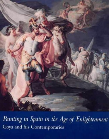 Painting in Spain in the Age of Enlightenment: Goya and His Contemporaries