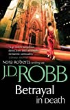 J. D. Robb Betrayal In Death: 12