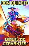 Don Quixote: By Miguel De Cervantes S...