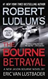 Robert Ludlum's the Bourne Betrayal (Jason Bourne Novels) Eric Van Lustbader