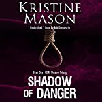 Shadow of Danger: CORE Shadow Trilogy, Book 1 | Kristine Mason