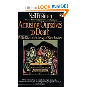 Amusing Ourselves to Death: Public Discourse in the Age of Show Business: Neil Postman: 9780140094381: Amazon.com: Books