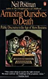 Amusing Ourselves to Death: Public Discourse in the Age of Show Business (0140094385) by Postman, Neil