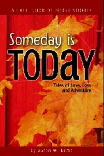 Someday Is Today: Tales of Love, Loss & Adventure, Aaron W. Kemp