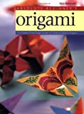 Nick Robinson Absolute Beginner's Origami: The Simple Three-Stage Guide to Creating Expert Origami