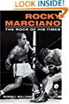 Rocky Marciano The Rock of His Times...
