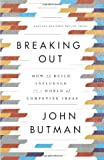 John Butman Breaking Out: How to Build Influence in a World of Competing Ideas