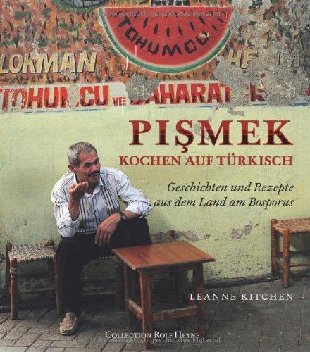 Pismek-Kochen auf Türkisch: Geschichten & Rezepte aus dem Land am Bosporus