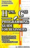 HTML CSS PROGRAMMING GUIDE FOR BEGINNERS (w/ Bonus Content): Learn how to create VISUALLY STUNNING Web Pages - in just a FEW hours! (app design, app development, ... java, javascript, jquery, php, perl, ajax)