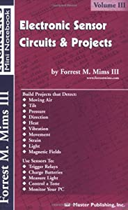 Electronic Sensor Circuits & Projects, Volume III (Engineer's Mini Notebook) by Master Publishing, Inc.