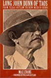 Long John Dunn of Taos: From Texas Outlaw to New Mexico Hero (0940666162) by Evans, Max
