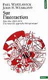 echange, troc Paul Watzlawick, John-H. Weakland - Sur l'interaction, Palo Alto : 1965-1974, une nouvelle approche thérapeutique