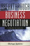 img - for Breakthrough Business Negotiation: A Toolbox for Managers 1st (first) Edition by Watkins, Michael published by Jossey-Bass (2002) book / textbook / text book