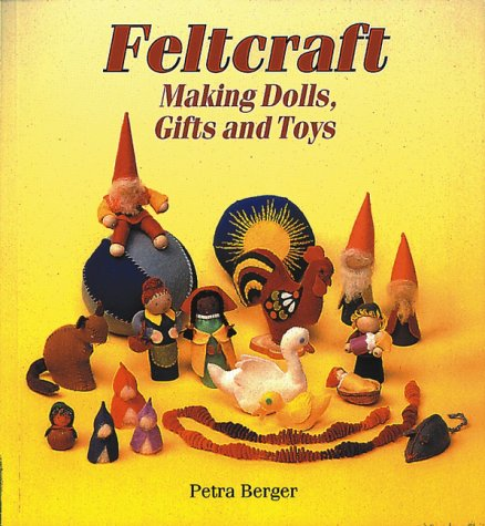 Feltcraft : Making Dolls, Gifts and Toys, PETRA BERGER