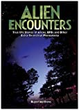 Rupert Matthews Alien Encounters: True Life Stories of Aliens, UFOs and Other Extra-terrestrial Phenomena
