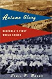 Autumn Glory: Baseballs First World Series
