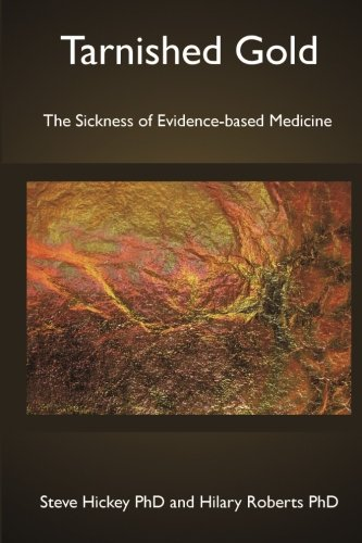 Tarnished Gold: The Sickness of Evidence-based Medicine