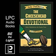 The Cheesehead Devotional: Daily Meditations for Green Bay Packers, Their Fans, and NFL Football Fanatics (Kickoff Edition) (       UNABRIDGED) by Judy DuCharme Narrated by Gregory Bratton