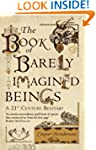 The Book of Barely Imagined Beings: A...