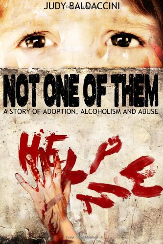 Not One Of Them: A Story of Adoption, Alcoholism and Abuse from CreateSpace Independent Publishing Platform