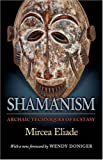 Shamanism: Archaic Techniques of Ecstasy (Mythos: The Princeton/Bollingen Series in World Mythology) (0691119422) by Eliade, Mircea