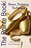 The Pointe Book: Shoes, Training, Technique