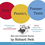 Past Perfect, Present Tense: New and Collected Stories | Richard Peck