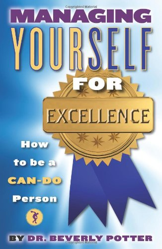Managing Yourself for Excellence: How to Become a Can-Do Person