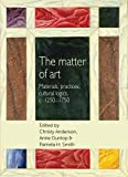 img - for The matter of Art: Materials, practices, cultural logics, c.1250-1750 (Studies in Design MUP) book / textbook / text book