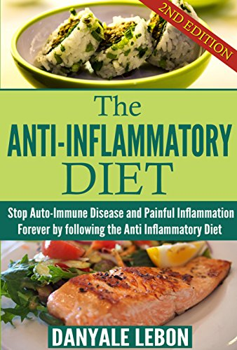 Anti Inflammatory Diet: Stop Auto-Immune Disease and Painful Inflammation Forever by following the Anti Inflammatory Diet (Natural Foods for Pain Management) by Danyale Lebon