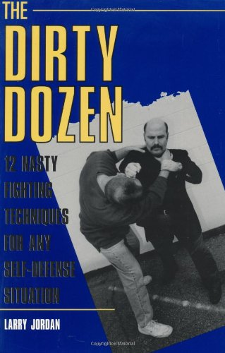 The Dirty Dozen: 12 Nasty Fighting Techniques For Any Self-Defense Situation