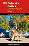 img - for K9 Behavior Basics: A Manual for Proven Success in Operational Service Dog Training (K9 Professional Training Series) book / textbook / text book