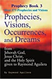 img - for Prophecies, Visions, Occurrences, and Dreams: From Jehovah God, Jesus Christ, and the Holy Spirit Given to Raymond Aguilera, Book 3 (Prophecy Books) by Raymond Aguilera (2000-06-01) book / textbook / text book
