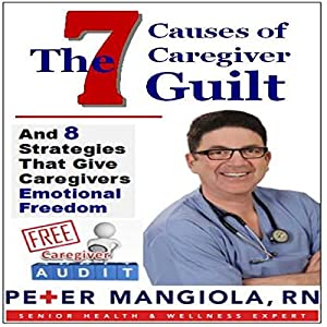 The 7 Causes of Caregiver Guilt Audiobook
