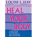 Heal Your Body: The Mental Causes for Physical Illness and the Metaphysical Way to Overcome Themby Louise Hay