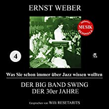 Der Big Band Swing der 30er Jahre (Was Sie schon immer über Jazz wissen wollten 4) Hörbuch von Ernst Weber Gesprochen von: Willi Resetarits