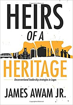 Heirs Of A Heritage: Unconventional Leadership Strategies In Lagos