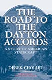 img - for The Road to the Dayton Accords: A Study of American Statecraft book / textbook / text book