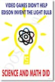 Video Games Didn't Help Edison Invent the Lightbulb - Science & Math Did! - Classroom Motivational Poster