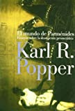 El mundo de Parmenides / the World of Parmenides (Paidos Basica) (Spanish Edition) (8449307465) by Popper, Karl Raimund