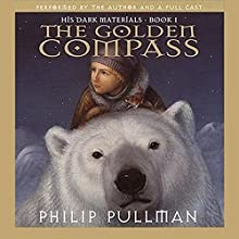 The Golden Compass: His Dark Materials, Book 1 | Livre audio Auteur(s) : Philip Pullman Narrateur(s) : Philip Pullman,  full cast