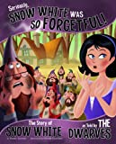 Seriously, Snow White was so forgetful! : the story of Snow White as told by the dwarves