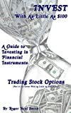 Trading Stock Options (Invest With As Little As $100: A guide to investing in financial instruments)